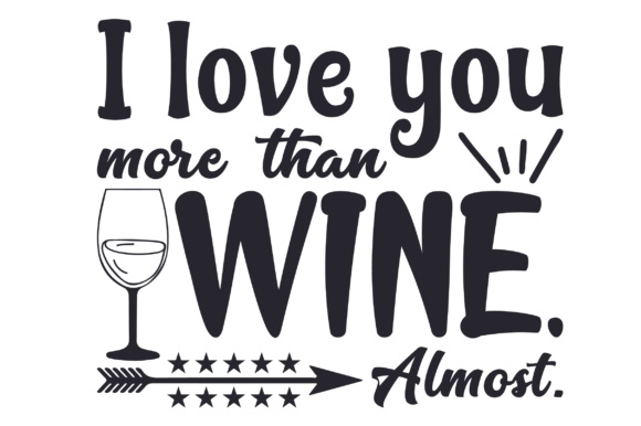 Download Free I Love You More Than Wine Almost Svg Cut File By Creative for Cricut Explore, Silhouette and other cutting machines.