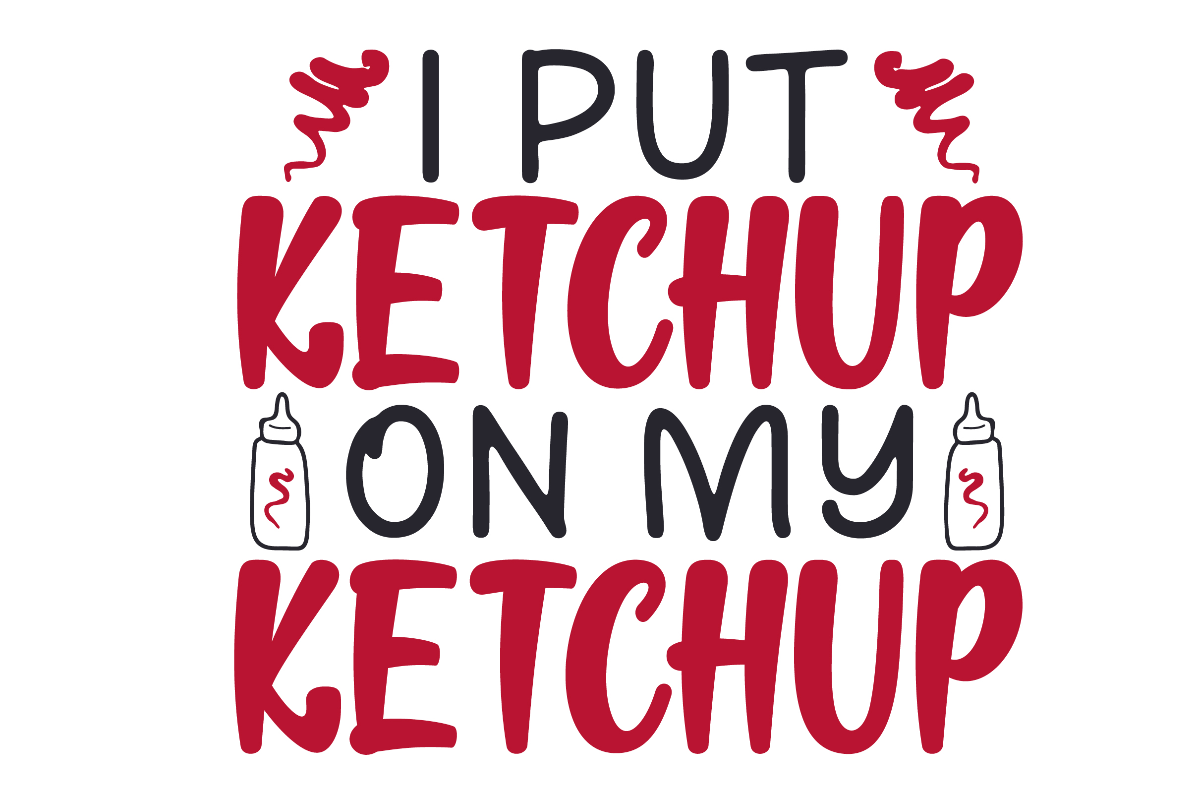 Download Free I Put Ketchup On My Ketchup Svg Cut File By Creative Fabrica for Cricut Explore, Silhouette and other cutting machines.