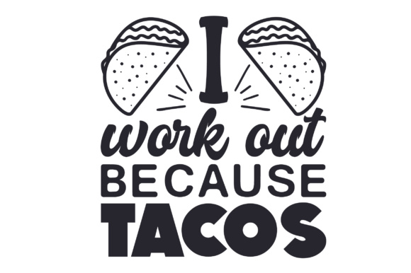 Download Free I Work Out Because Tacos Svg Cut File By Creative Fabrica Crafts for Cricut Explore, Silhouette and other cutting machines.