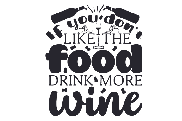 Download Free If You Don T Like The Food Drink More Wine Svg Cut File By for Cricut Explore, Silhouette and other cutting machines.