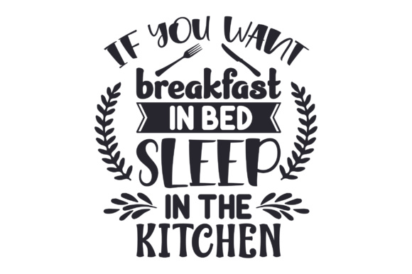 Download Free If You Want Breakfast In Bed Sleep In The Kitchen Svg Cut File for Cricut Explore, Silhouette and other cutting machines.
