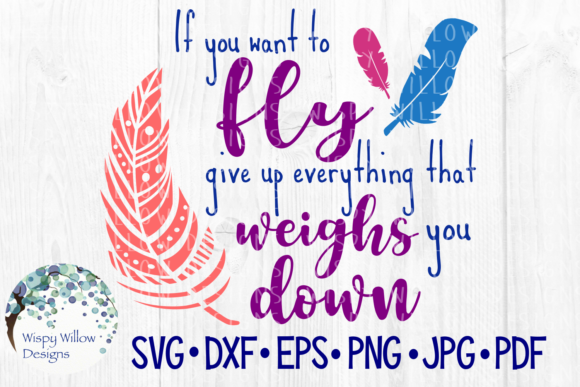 Download Free If You Want To Fly Give Up Everything That Weighs You Down for Cricut Explore, Silhouette and other cutting machines.