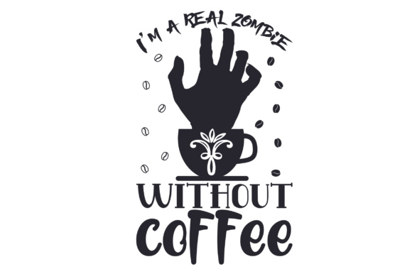Download Free I M A Real Zombie Without Coffee Svg Cut File By Creative Fabrica Crafts Creative Fabrica for Cricut Explore, Silhouette and other cutting machines.