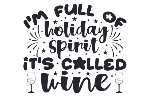 Download Free I M Full Of Holiday Spirit It S Called Wine Svg Cut File By for Cricut Explore, Silhouette and other cutting machines.
