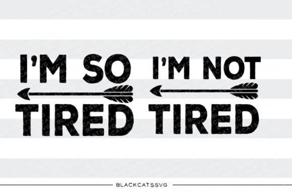 I'm Not Tired - I'm so Tired Graphic Crafts By BlackCatsMedia