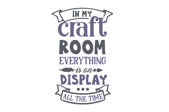 In My Craft Room Everything is on Display...all the Time! Hobbies Craft Cut File By Creative Fabrica Crafts
