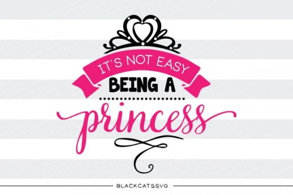 Download Free It S Not Easy Being A Princess Svg Graphic By Blackcatsmedia for Cricut Explore, Silhouette and other cutting machines.
