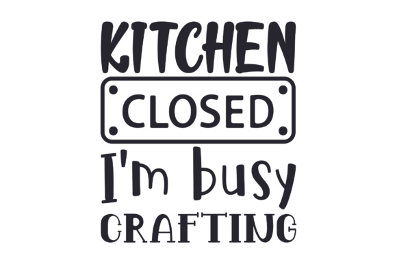 Download Free Kitchen Closed I M Busy Crafting Svg Cut File By Creative for Cricut Explore, Silhouette and other cutting machines.