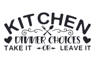 Kitchen - Dinner Choices- Take It or Leave It Craft Design By Creative Fabrica Crafts