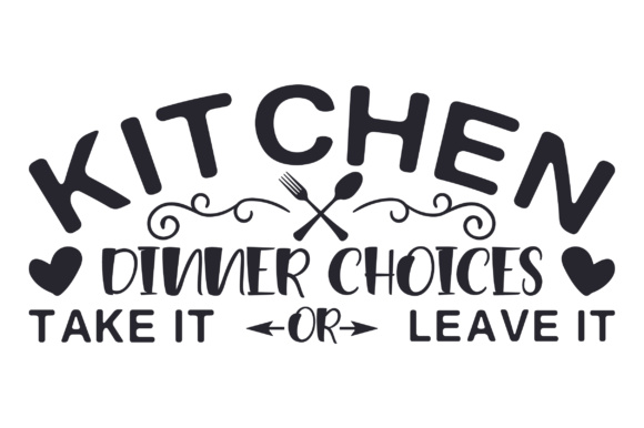 Kitchen - Dinner Choices- Take It or Leave It Küche Plotterdatei von Creative Fabrica Crafts