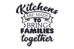 Kitchens Are Made to Bring Families Together Kitchen Craft Cut File By Creative Fabrica Crafts