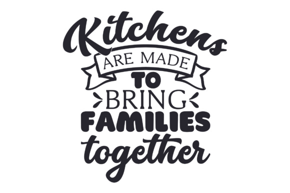 Download Free Kitchens Are Made To Bring Families Together Svg Cut File By for Cricut Explore, Silhouette and other cutting machines.