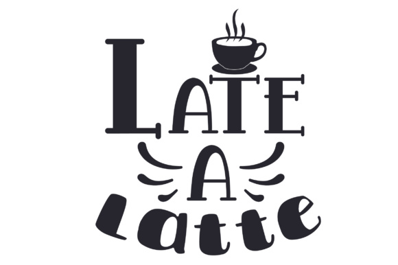 Download Free Late A Latte Svg Cut File By Creative Fabrica Crafts Creative for Cricut Explore, Silhouette and other cutting machines.