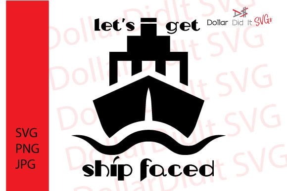 Download Free Let S Get Ship Faced Svg Graphic By Dollar Did It Svg Design for Cricut Explore, Silhouette and other cutting machines.