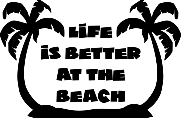 Download Free Life Is Better At The Beach Graphic By Joyful Creations for Cricut Explore, Silhouette and other cutting machines.