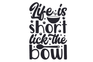 Life is Short, Lick the Bowl Kitchen Craft Cut File By Creative Fabrica Crafts
