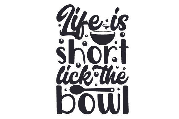 Life is Short, Lick the Bowl Kitchen Craft Cut File By Creative Fabrica Crafts - Image 1