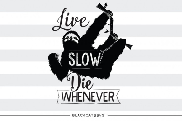 Life is Slow, Die Whenever SVG Quote Graphic Crafts By BlackCatsMedia