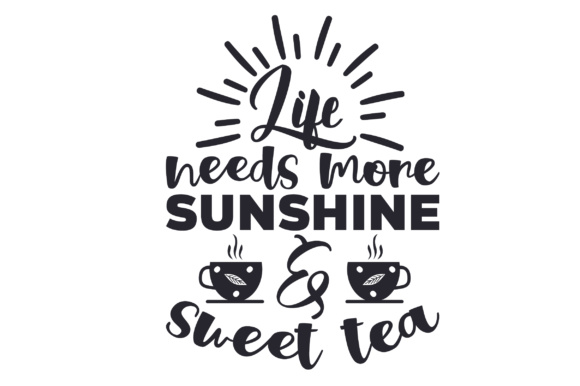 Life Needs More Sunshine Sweet Tea Svg Cut File By Creative