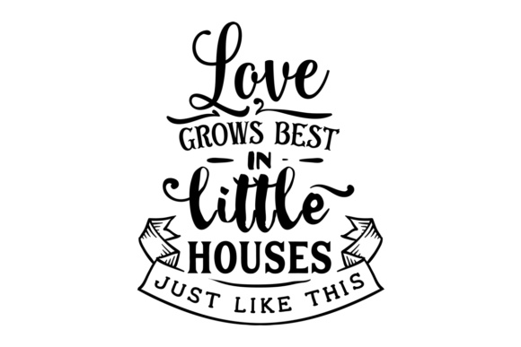 Love Grows Best in Little Houses Just Like This Love Craft Cut File By Creative Fabrica Crafts
