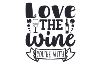 Love The Wine You Re With Svg Cut Files Paper Cut Vectors Photos And Psd Files Free Download