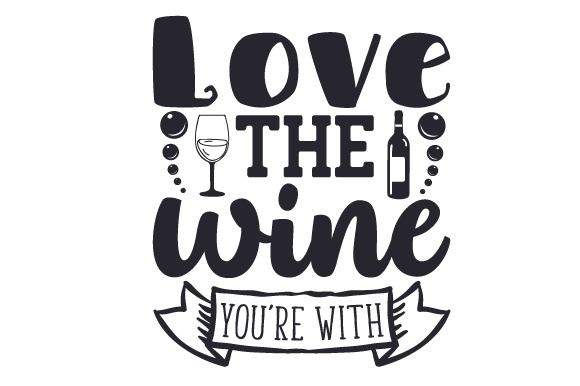 Download Free Love The Wine You Re With Svg Cut File By Creative Fabrica for Cricut Explore, Silhouette and other cutting machines.