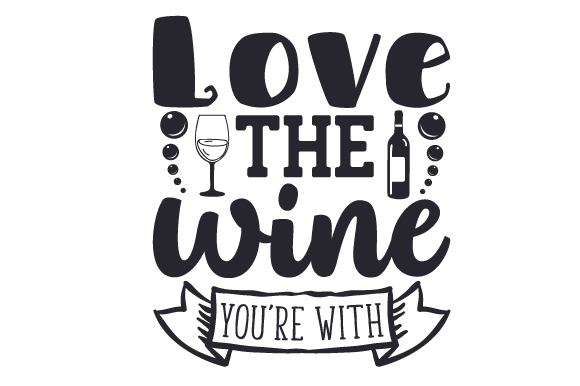 Download Love the Wine You're with (SVG Cut file) by Creative ...