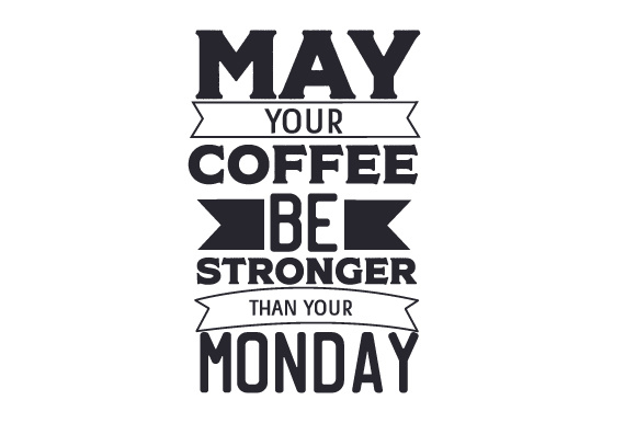 May Your Coffee Be Stronger Than Your Monday Coffee Craft Cut File By Creative Fabrica Crafts