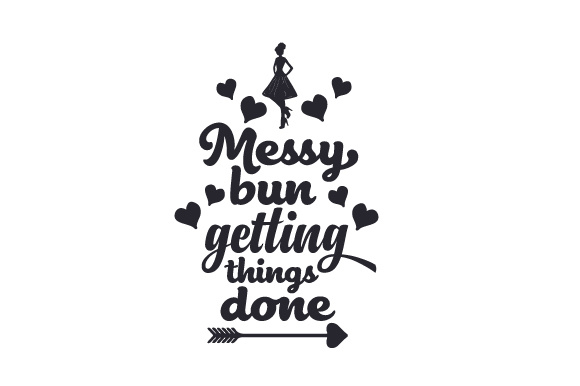 Messy Bun And Getting Stuff Done Free Svg  – 315+ Popular SVG File