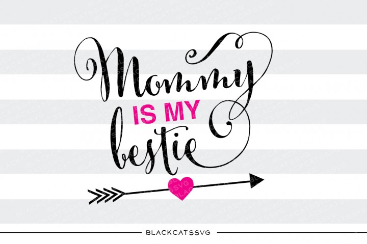 Download Free Mommy Is My Bestie Graphic By Blackcatsmedia Creative Fabrica SVG Cut Files