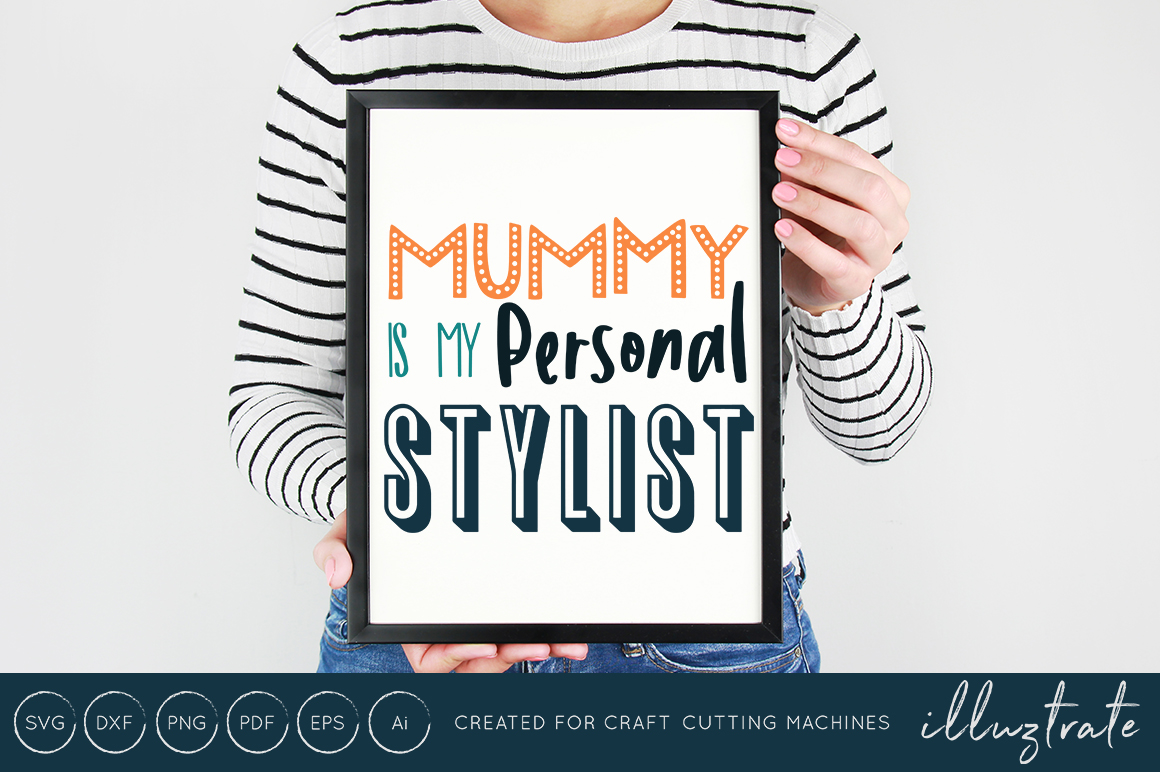 Download Free Mummy Is My Personal Stylist Cut File Graphic By Illuztrate for Cricut Explore, Silhouette and other cutting machines.