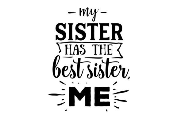 My Sister Has the Best Sister - Me Family Craft Cut File By Creative Fabrica Crafts - Image 1