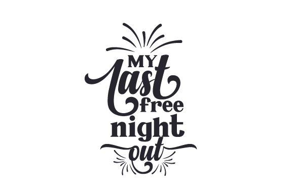 Download Free My Last Free Night Out Svg Cut File By Creative Fabrica Crafts for Cricut Explore, Silhouette and other cutting machines.