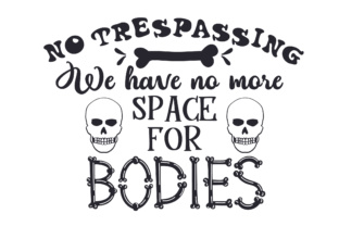 No Trespassing We Have No More Space for Bodies Craft Design By Creative Fabrica Crafts