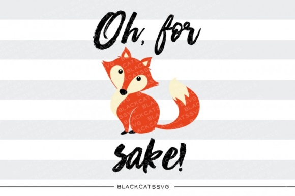 Oh, for Fox Sake SVG Quote Graphic Crafts By BlackCatsMedia - Image 1