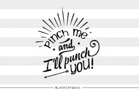 Pinch Me and I'll Punch You Graphic Crafts By BlackCatsMedia