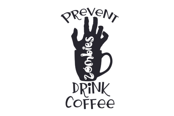 Prevent Zombies, Drink Coffee Coffee Craft Cut File By Creative Fabrica Crafts