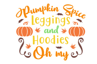 Pumpkin Spice Leggings and Hoodies Oh My Fall Craft Cut File By Creative Fabrica Crafts