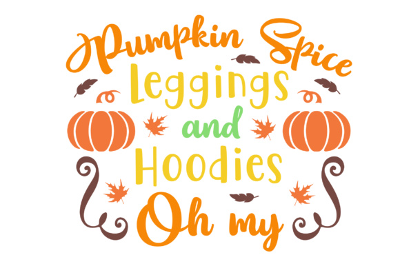 Download Free Pumpkin Spice Leggings And Hoodies Oh My Svg Cut File By SVG Cut Files