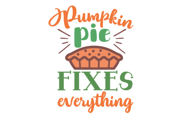 Download Free Pumpkin Pie Fixes Everything Svg Cut File By Creative Fabrica for Cricut Explore, Silhouette and other cutting machines.