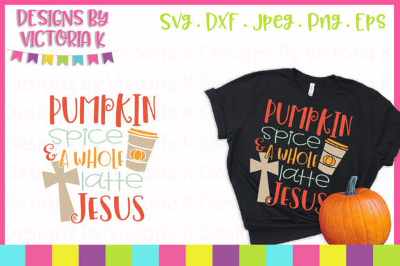 Pumpkin Spice and a Whole Latte Jesus Graphic By Designs By Victoria K Image 1