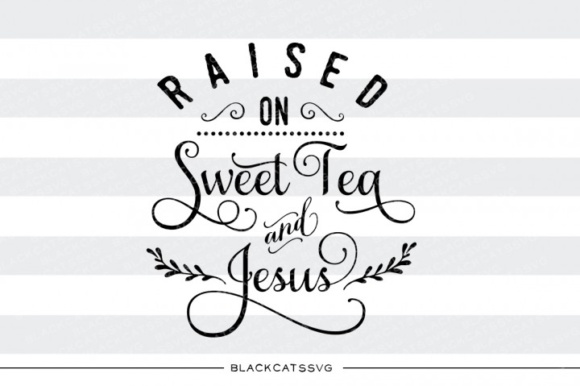 Raised on Sweet Tea and Jesus SVG Quote Graphic Crafts By BlackCatsMedia