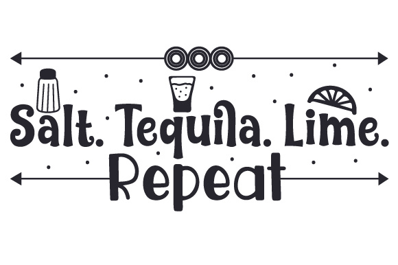 Salt. Tequila. Lime. Repeat Quotes Craft Cut File By Creative Fabrica Crafts