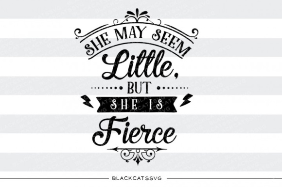 She May Seem Little but She is Fierce Graphic Crafts By BlackCatsMedia