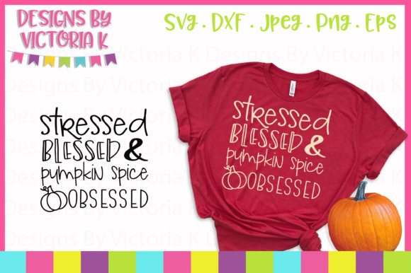 Stressed Blessed and Pumpkin Obsessed SVG Graphic Crafts By Designs By Victoria K - Image 1