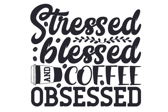 Stressed Blessed And Coffee Obsessed Svg Cut File By