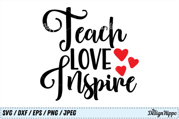 Teach Love Inspire Svg Graphic By Thedesignhippo Creative Fabrica