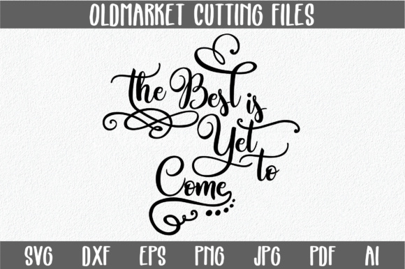 The Best is Yet to Come SVG Cut File Graphic By oldmarketdesigns