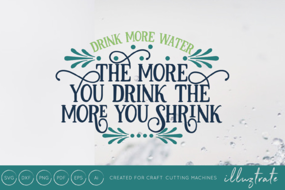 Print on Demand: The More You Drink the More You Shrink - Motivational Quote - SVG Cut File Grafik Plotterdateien von illuztrate