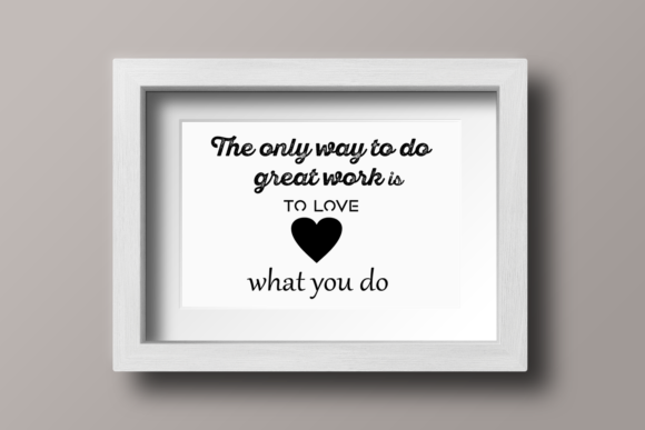 Download Free The Only Way To Do Great Work Is To Love What You Do Grafik Von SVG Cut Files